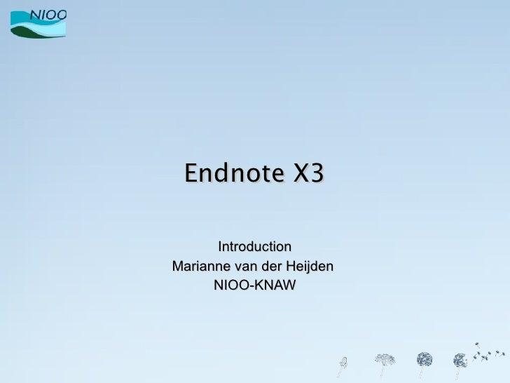 Endnote X3 Introduction Marianne van der Heijden  NIOO-KNAW