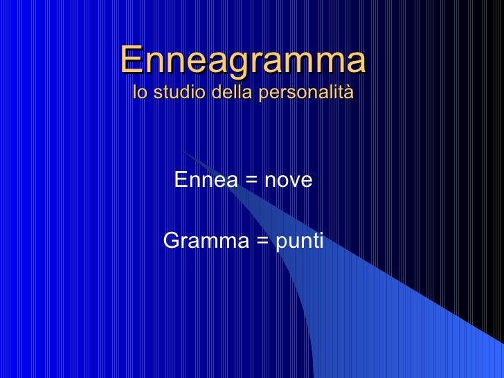 Enneagramma lo studio della personalità Ennea = nove Gramma = punti