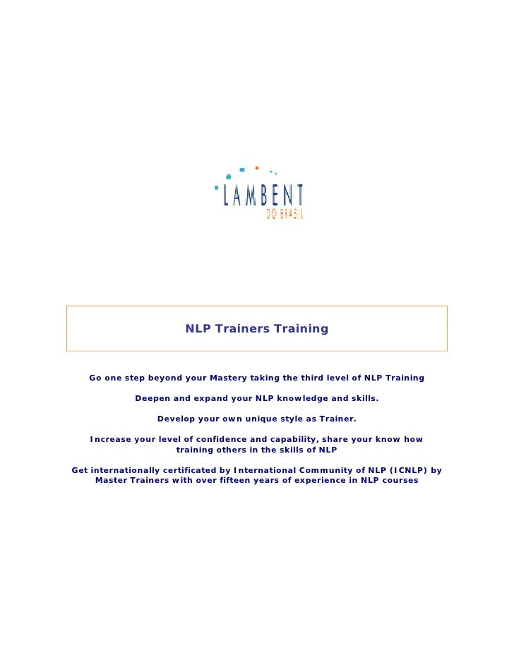 NLP Trainers Training   Go one step beyond your Mastery taking the third level of NLP Training             Deepen and expa...