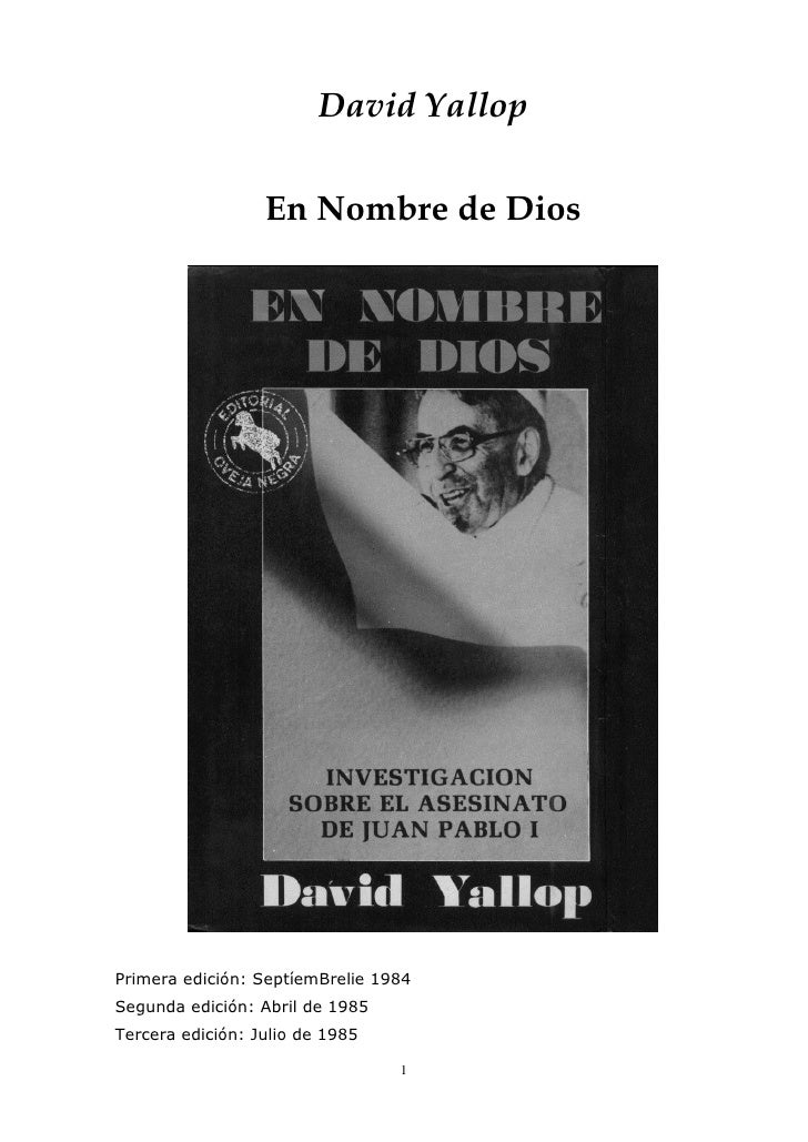 David Yallop                  En Nombre de DiosPrimera edición: SeptíemBrelie 1984Segunda edición: Abril de 1985Tercera ed...