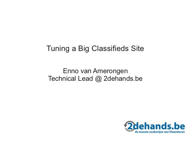 Tuning a Big Classifieds Site    Enno van AmerongenTechnical Lead @ 2dehands.be