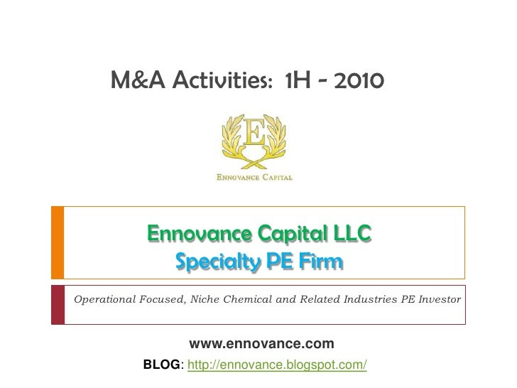 M&A Activities:  1H - 2010 <br />Ennovance Capital LLC<br />Specialty PE Firm<br />Operational Focused, Niche Chemical and...