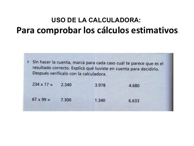 Para comprobar los cálculos estimativos: USO DE LA CALCULADORA: