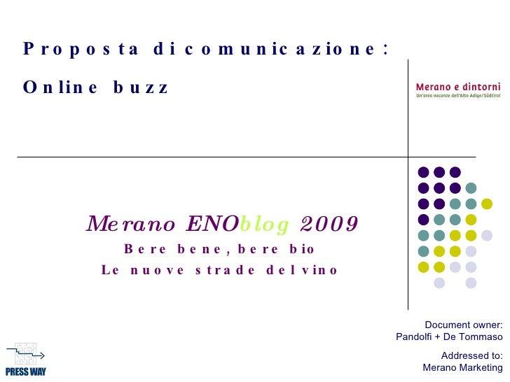 Proposta di comunicazione: Online buzz   Merano ENO blog  2009 Bere bene, bere bio Le nuove strade del vino Document owner...