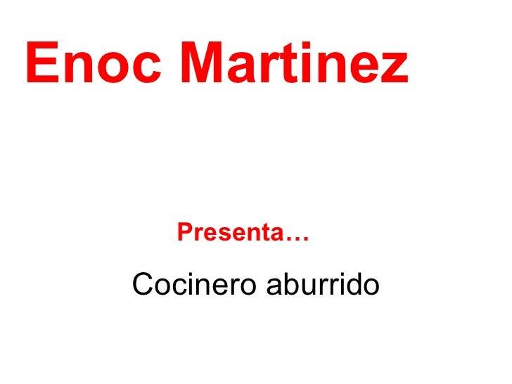 Cocinero aburrido Enoc Martinez Presenta…