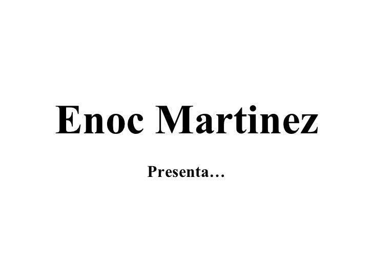 Enoc Martinez Presenta…