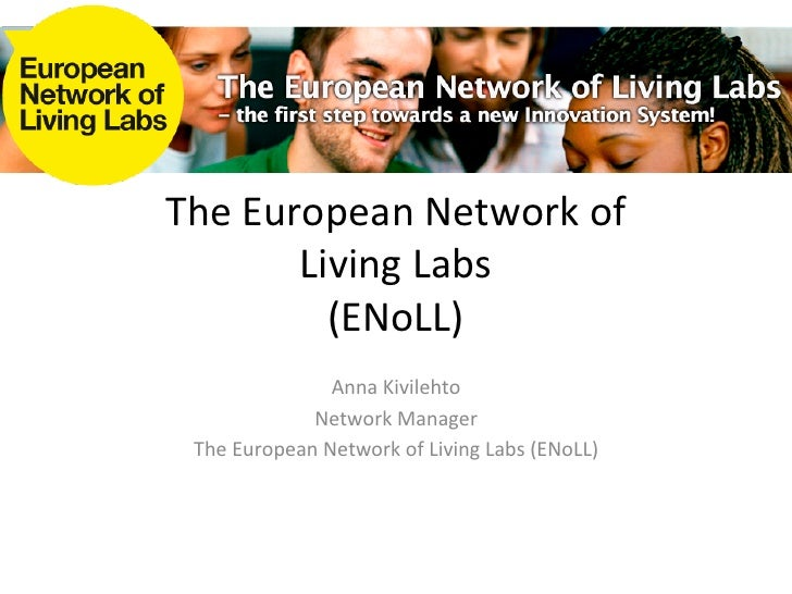 The	  European	  Network	  of	  	            Living	  Labs	              (ENoLL)	                        Anna	  Kivilehto	...