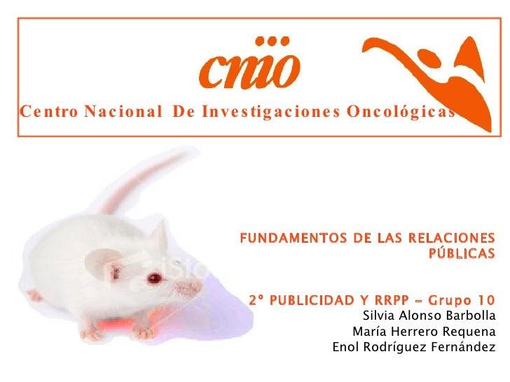 Centro Nacional  De Investigaciones Oncológicas <ul><li>FUNDAMENTOS DE LAS RELACIONES PÚBLICAS </li></ul><ul><ul><li>2º PU...