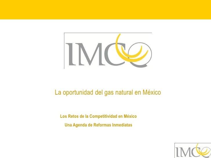 La oportunidad del gas natural en México    Los Retos de la Competitividad en México    Una Agenda de Reformas Inmediatas
