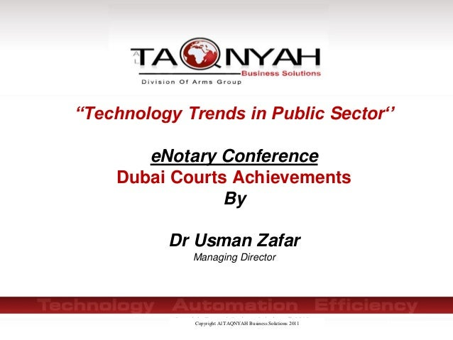 "Copyright Al TAQNYAH Business Solutions 2011 ""Technology Trends in Public Sector'' eNotary Conference Dubai Courts Achieve..."