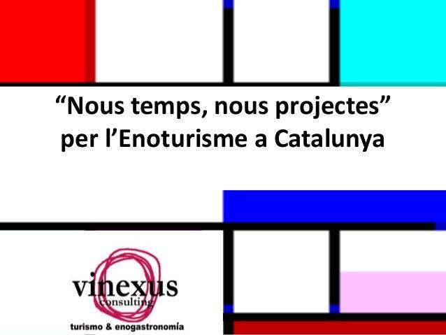 """""""Nous temps, nous projectes"""" per l'Enoturisme a Catalunya"""