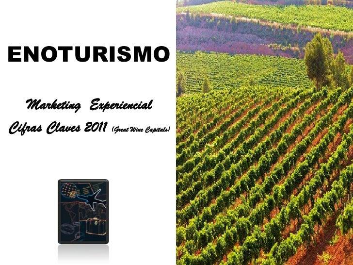 ENOTURISMO   Marketing ExperiencialCifras Claves 2011 (Great Wiue Capitals)