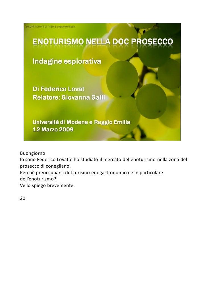 Buongiorno Io sono Federico Lovat e ho studiato il mercato del enoturismo nella zona del prosecco di conegliano. Perché pr...
