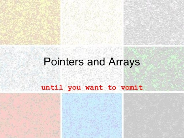 Pointers and Arrays until you want to vomit