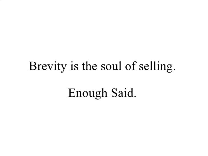 Brevity is the soul of selling.  Enough Said.