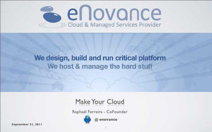 Make Your Cloud                     Raphaël Ferreira - CoFounder                                @ enovanceSeptember 21, 20...