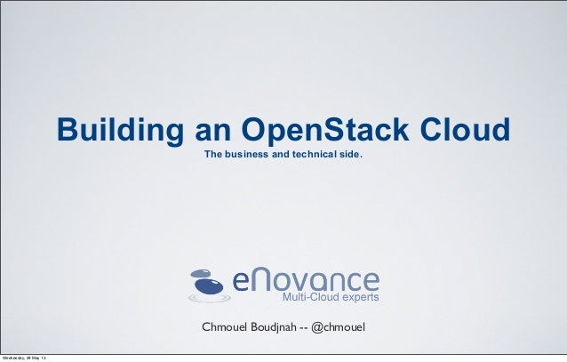 Building an OpenStack CloudThe business and technical side.Chmouel Boudjnah -- @chmouelWednesday, 29 May 13