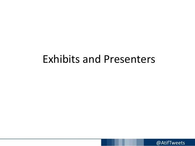 @AtifTweetsExhibits and Presenters