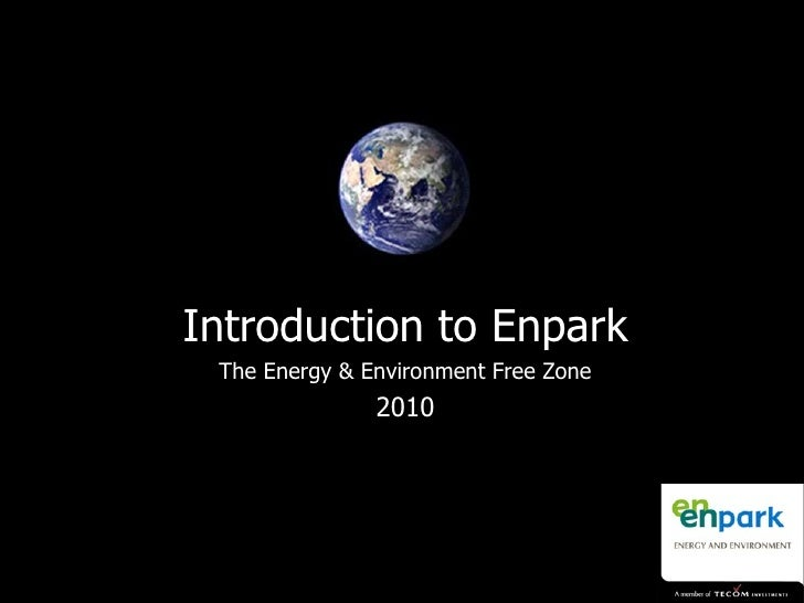 TECOM Investments: a leading cluster developer Introduction to Enpark The Energy & Environment Free Zone 2010