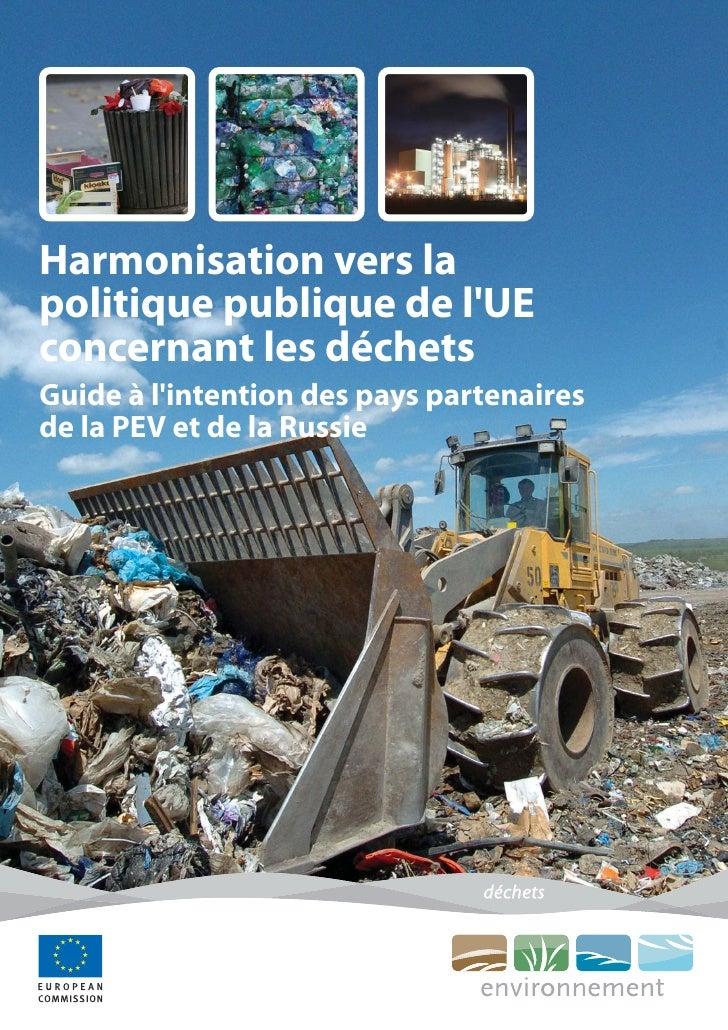 Harmonisation vers la politique publique de l'UE concernant les déchets Guide à l'intention des pays partenaires de la PEV...