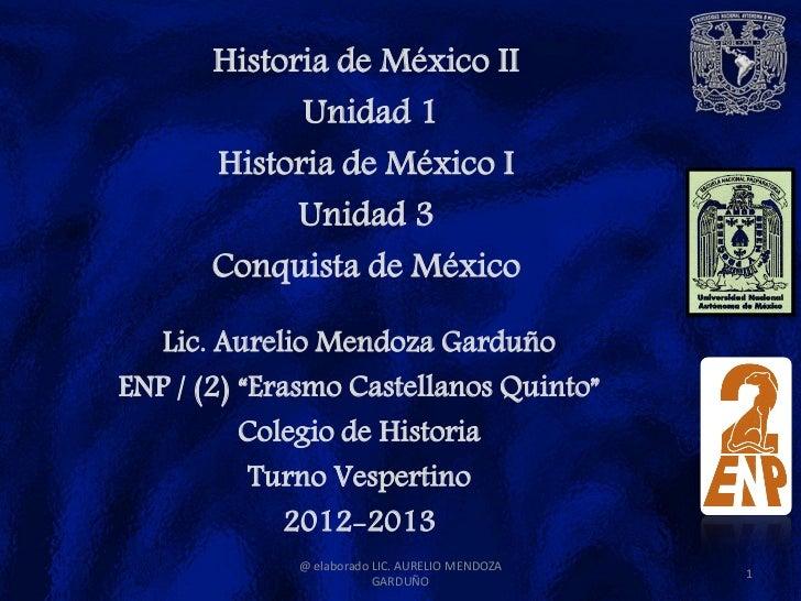 Historia de México II             Unidad 1       Historia de México I             Unidad 3       Conquista de México   Lic...