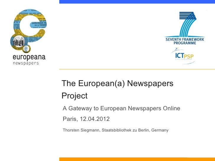The European(a) NewspapersProjectA Gateway to European Newspapers OnlineParis, 12.04.2012Thorsten Siegmann, Staatsbiblioth...