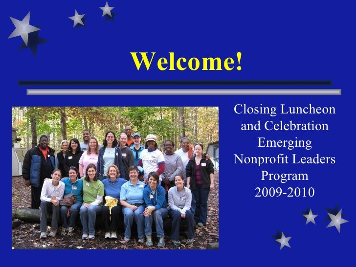 Welcome! Closing Luncheon and Celebration Emerging Nonprofit Leaders Program 2009-2010