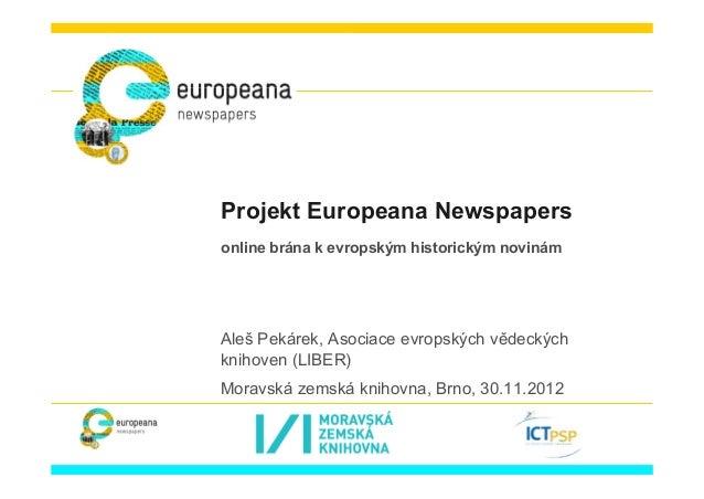 Projekt Europeana Newspapersonline brána k evropským historickým novinámAleš Pekárek, Asociace evropských vědeckýchknihove...