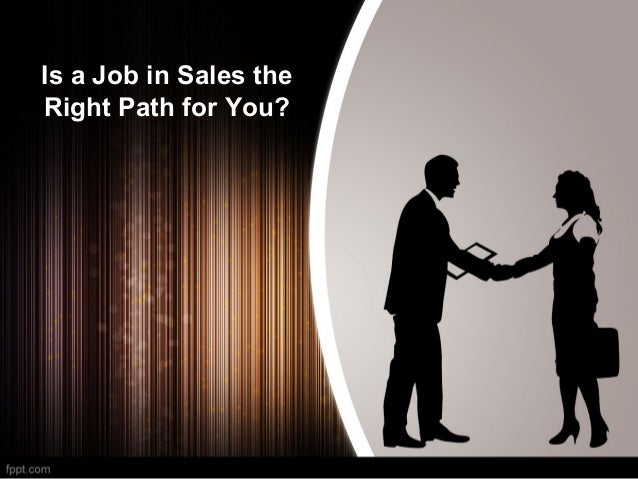 Is a Job in Sales the Right Path for You?