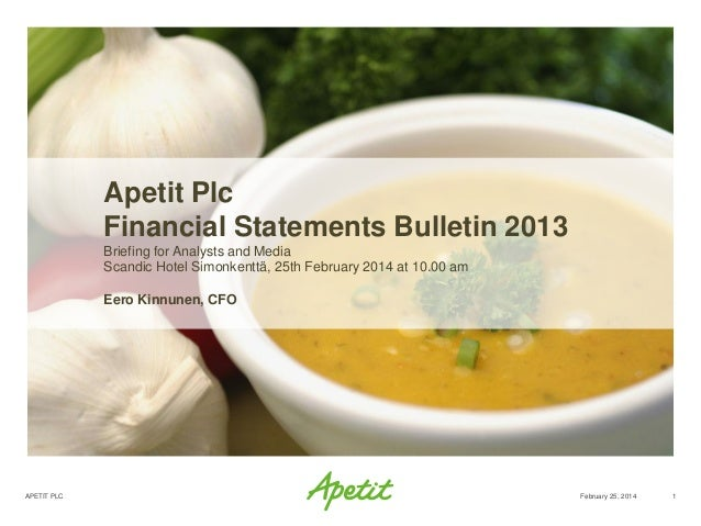 Apetit Plc Financial Statements Bulletin 2013 Briefing for Analysts and Media Scandic Hotel Simonkenttä, 25th February 201...