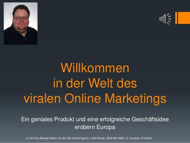 Willkommen in der Welt des viralen Online Marketings Ein geniales Produkt und eine erfolgreiche Geschäftsidee erobern Euro...