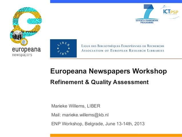 Europeana Newspapers WorkshopRefinement & Quality AssessmentMarieke Willems, LIBERMail: marieke.willems@kb.nlENP Workshop,...
