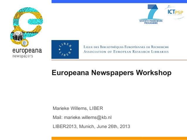 Europeana Newspapers Workshop Marieke Willems, LIBER Mail: marieke.willems@kb.nl LIBER2013, Munich, June 26th, 2013