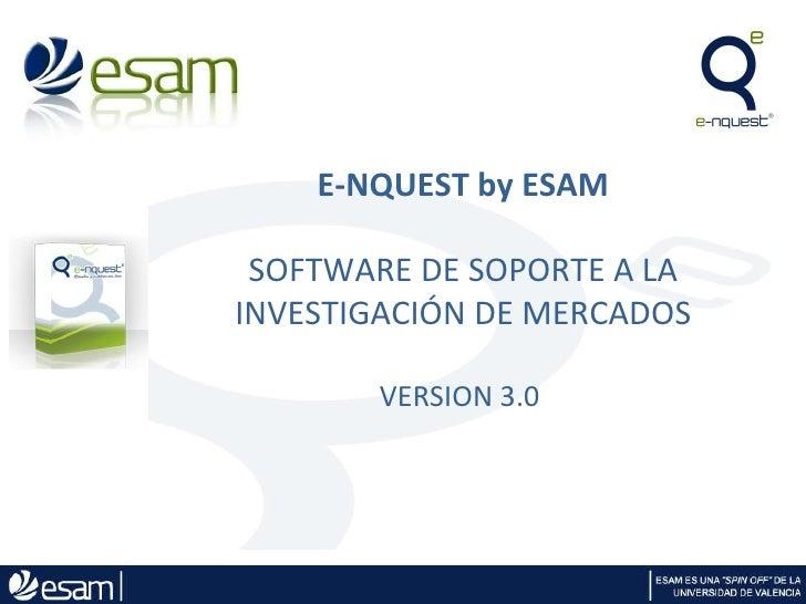 E-NQUEST by ESAM SOFTWARE DE SOPORTE A LA INVESTIGACIÓN DE MERCADOS VERSION 3.0