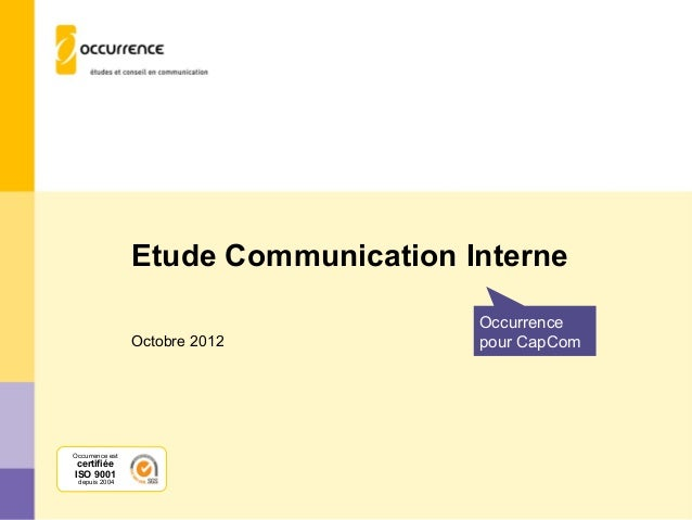 Etude Communication Interne                                      Occurrence                 Octobre 2012         pour CapC...