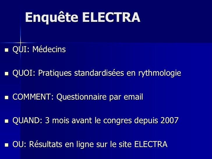 Enquête ELECTRA   QUI: Médecins   QUOI: Pratiques standardisées en rythmologie   COMMENT: Questionnaire par email   QU...
