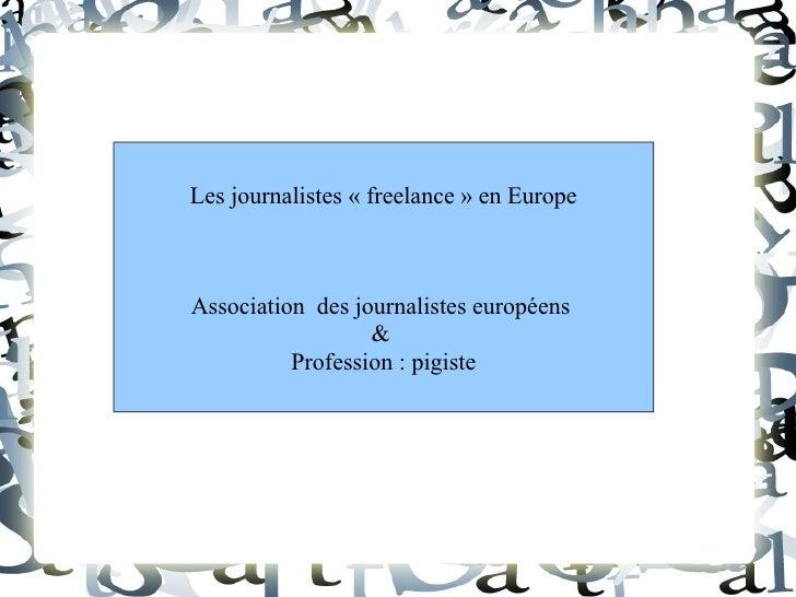 Les journalistes «freelance» en Europe Association  des journalistes européens  &  Profession : pigiste