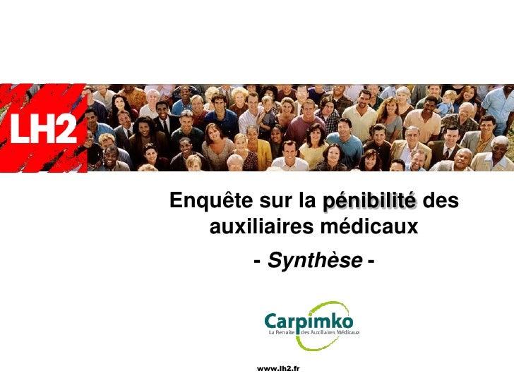 Enquête sur la pénibilité des    auxiliaires médicaux         - Synthèse -            www.lh2.fr