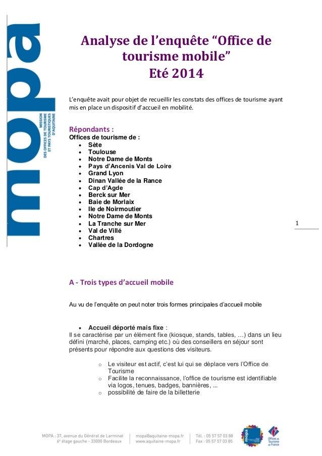 """1  Analyse de l'enquête """"Office de tourisme mobile""""  Eté 2014  L'enquête avait pour objet de recueillir les constats des o..."""