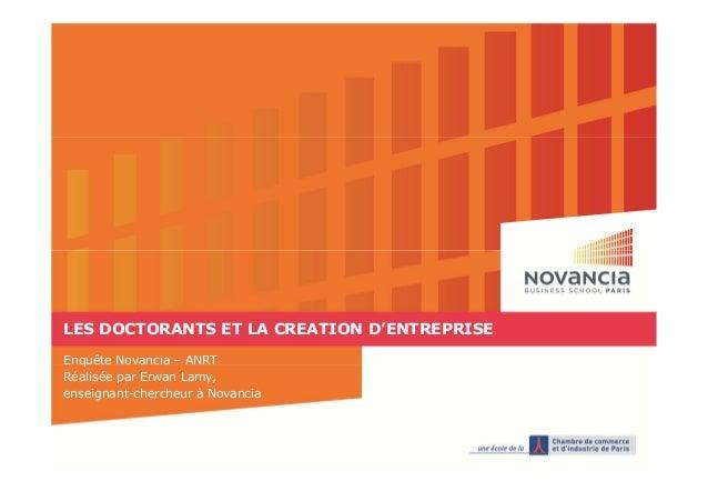 LES DOCTORANTS ET LA CREATION D'ENTREPRISE Enquête Novancia – ANRT Réalisée par Erwan Lamy, enseignant-chercheur à Novancia