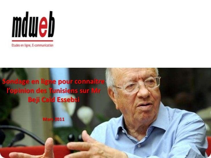 1<br />Sondage en ligne pour connaitre l'opinion des Tunisiens sur Mr BejiCaïd Essebsi<br />Mars 2011<br />