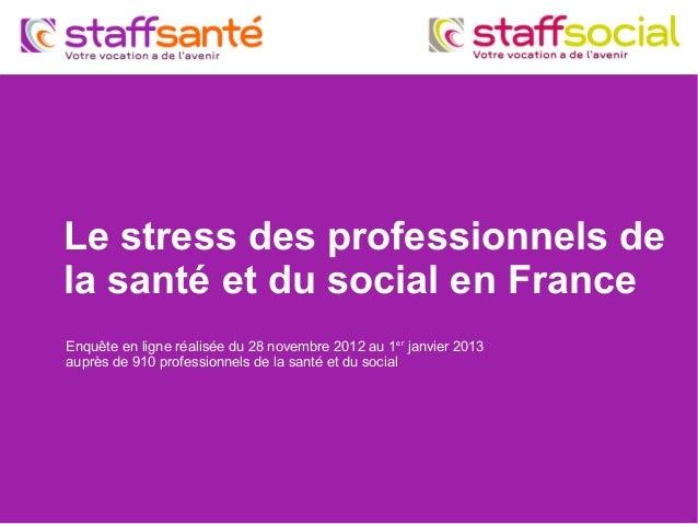 Le stress des professionnels de la santé et du social en France Enquête en ligne réalisée du 28 novembre 2012 au 1er janvi...