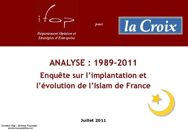 ANALYSE : 1989-2011 Juillet 2011 Contact Ifop : Jérôme Fourquet jerome.fourquet@ifop.com Enquête sur l'implantation et l'é...