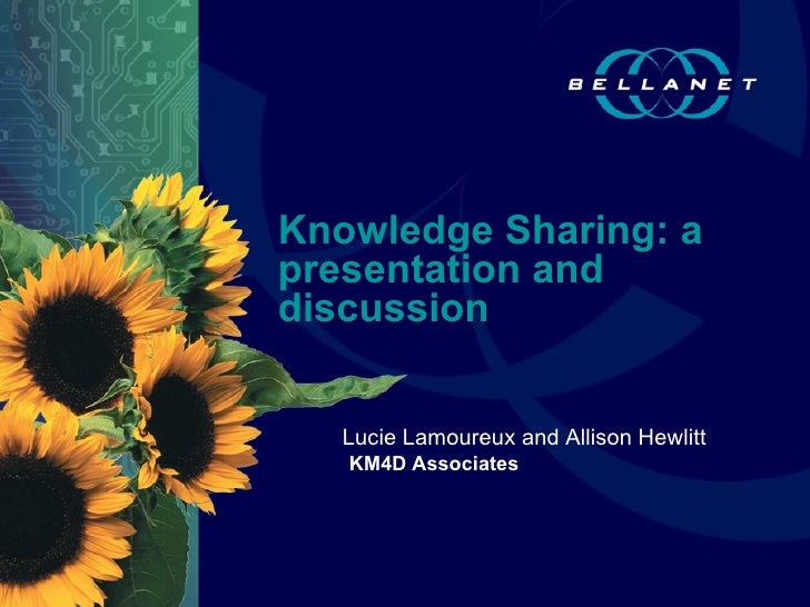 Knowledge Sharing: a presentation and discussion Lucie Lamoureux and Allison Hewlitt KM4D Associates