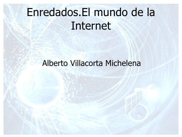 Enredados.El mundo de la Internet Alberto Villacorta Michelena