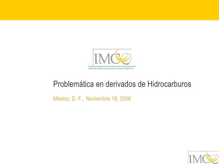 Problemática en derivados de HidrocarburosMéxico, D. F., Noviembre 16, 2006