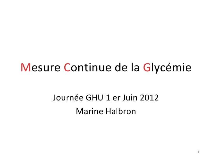 Mesure Continue de la Glycémie     Journée GHU 1 er Juin 2012          Marine Halbron                                  1