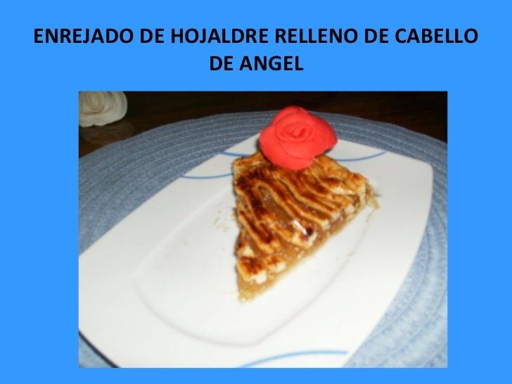 ENREJADO DE HOJALDRE RELLENO DE CABELLO               DE ANGEL