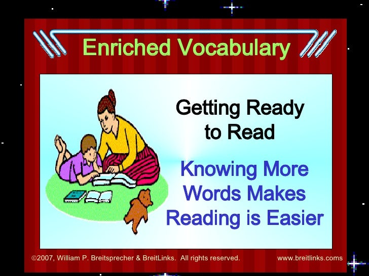Enriched Vocabulary Getting Ready to Read Knowing More Words Makes Reading is Easier