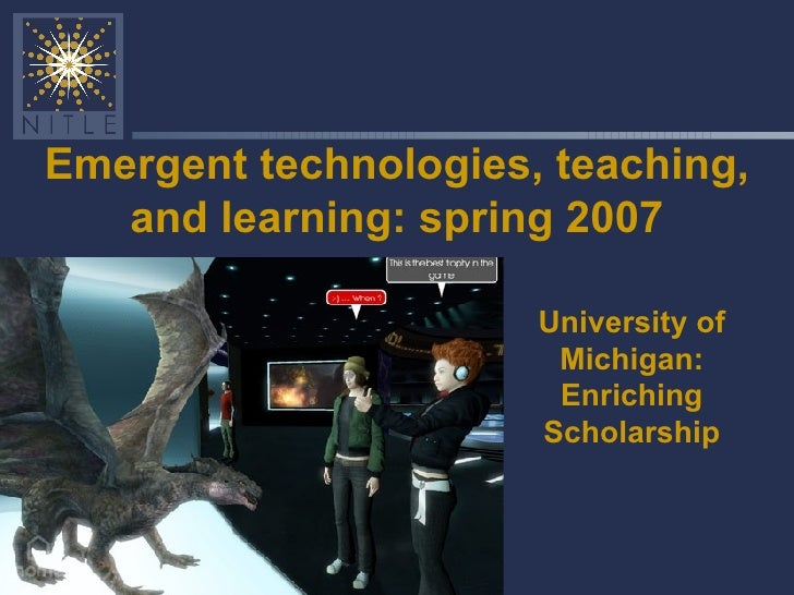 Emergent technologies, teaching, and learning: spring 2007 University of Michigan: Enriching Scholarship